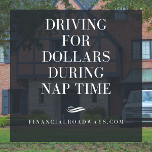 Driving for Dollars During Nap Time